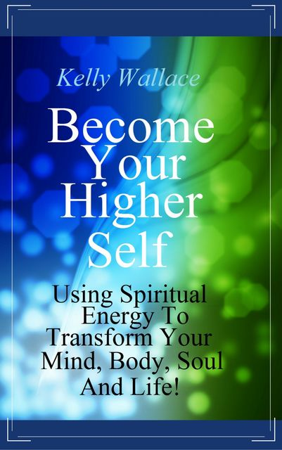 Become Your Higher Self, Wallace Kelly