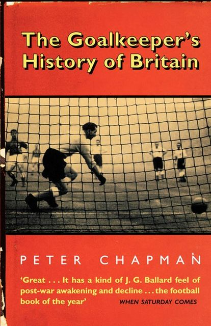 The Goalkeeper's History of Britain (text only), Peter Chapman