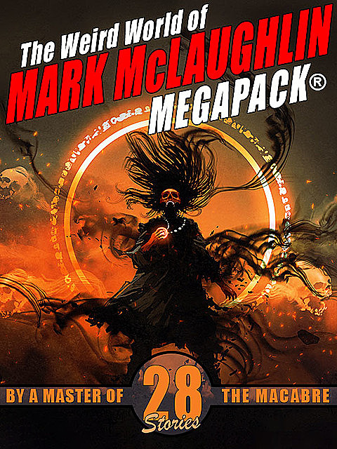 The Weird World of Mark McLaughlin MEGAPACK®: 28 Tales by a Master of Macabre, Mark McLaughlin
