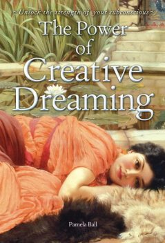 The Power of Creative Dreaming, Pamela Ball