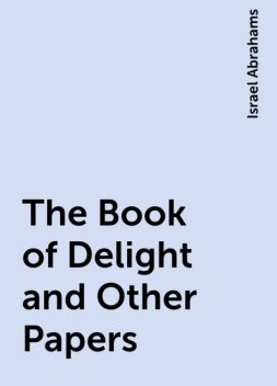 The Book of Delight and Other Papers, Israel Abrahams