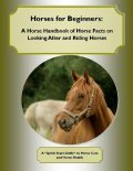 Horses for Beginners: A Horse Handbook of Horse Facts on Looking After and Riding Horses A Quick Start Guide to Horse Care and Horse Health, Malibu Publishing, Cynthia M.Owens