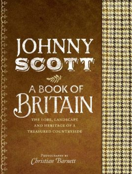 A Book of Britain: The Lore, Landscape and Heritage of a Treasured Countryside, Johnny Scott