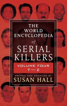 The World Encyclopedia of Serial Killers, Volume Four T–Z, Susan Hall