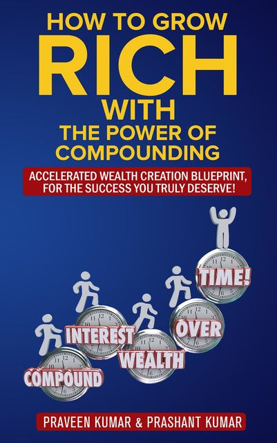 How to Grow Rich with The Power of Compounding, Praveen Kumar, Prashant Kumar