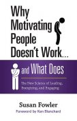 Why Motivating People Doesn't Work . . . and What Does, Susan Fowler