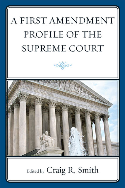 A First Amendment Profile of the Supreme Court, Craig Smith