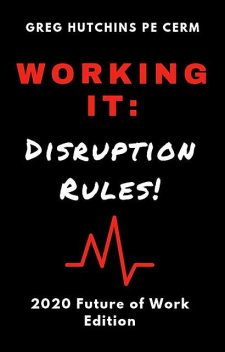 Working It: Disruption Rules, Gregory Hutchins