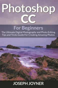 Photoshop CC For Beginners, Joseph Joyner