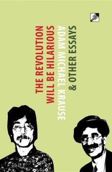 The Revolution Will Be Hilarious & Other Essays, Adam Michael Krause