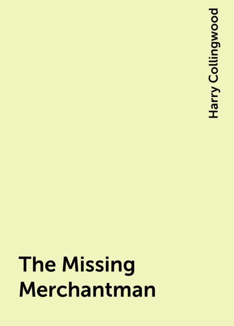The Missing Merchantman, Harry Collingwood