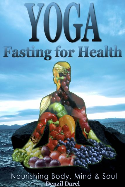 Yoga: Fasting for Health, Denzil Darel