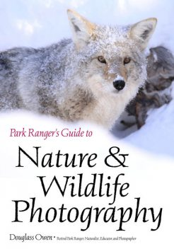 Park Ranger's Guide to Nature & Wildlife Photography, Douglass Owen