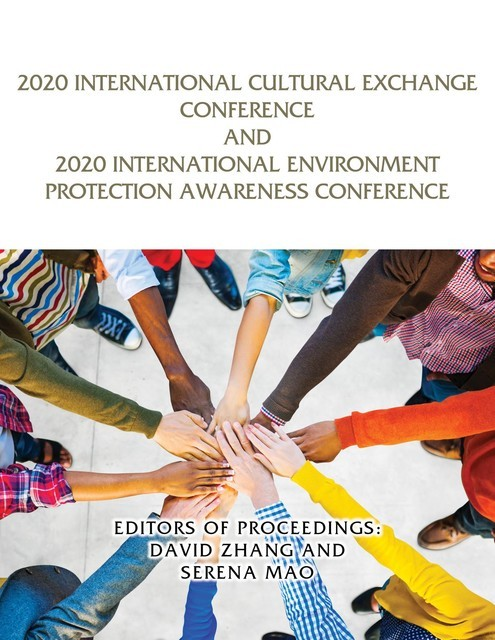 2020 International Cultural Exchange Conference and 2020 International Environment Protection Awareness Conference, EDITORS OF PROCEEDINGS: DAVID ZHANG, SERENA MAO