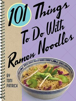101 Things To Do With Ramen Noodles, Toni Patrick