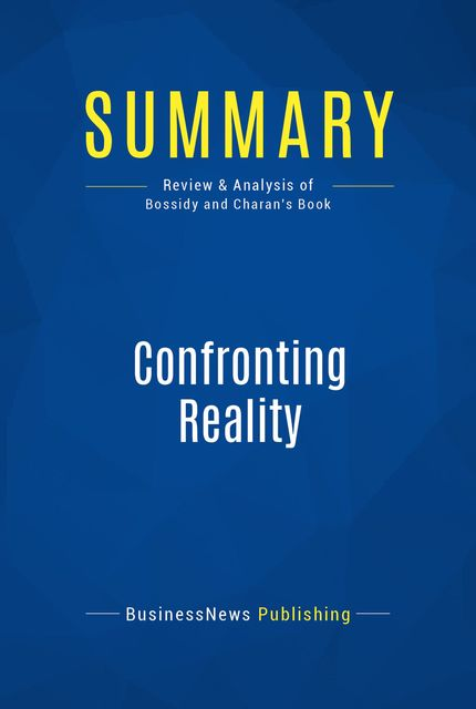 Summary: Confronting Reality – Larry Bossidy and Ram Charan, BusinessNews Publishing