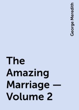 The Amazing Marriage — Volume 2, George Meredith