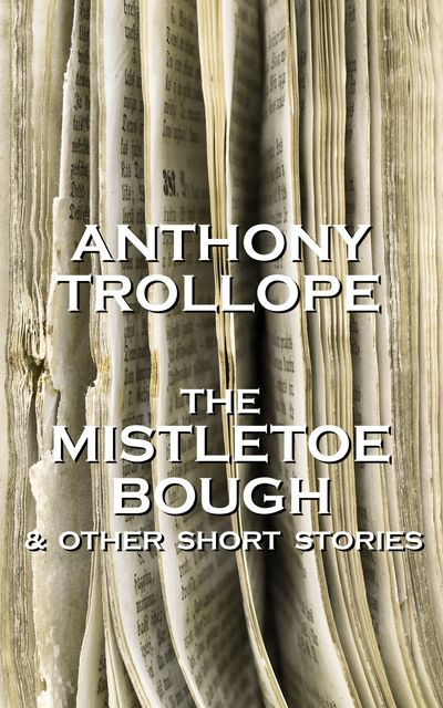 The Mistletoe Bough And Other Short Stories, Anthony Trollope