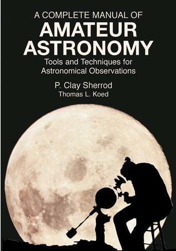A Complete Manual of Amateur Astronomy, P.Clay Sherrod, Thomas L.Koed
