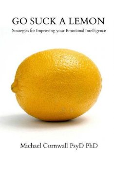 Go Suck a Lemon: Strategies for Improving Your Emotional Intelligence, Michael Cornwall
