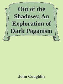 Out of the Shadows: An Exploration of Dark Paganism and Magick, John Coughlin