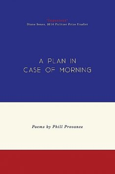 A Plan in Case of Morning, Phill Provance