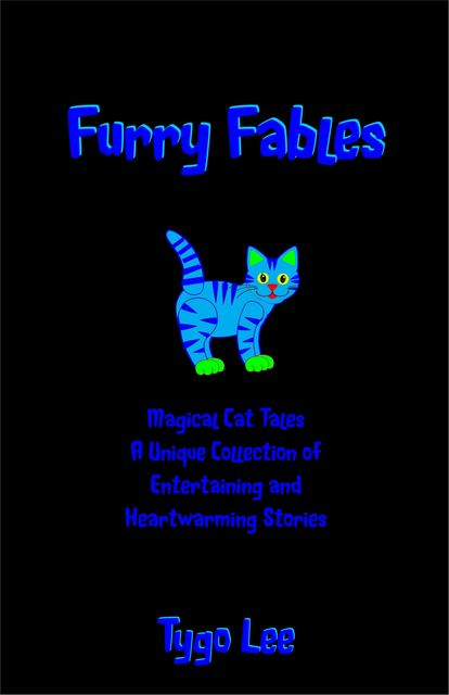 Furry Fables: Magical Cat Tales: A Unique Collection of Entertaining and Heartwarming Stories, Tygo Lee