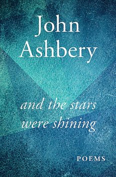And the Stars Were Shining, John Ashbery
