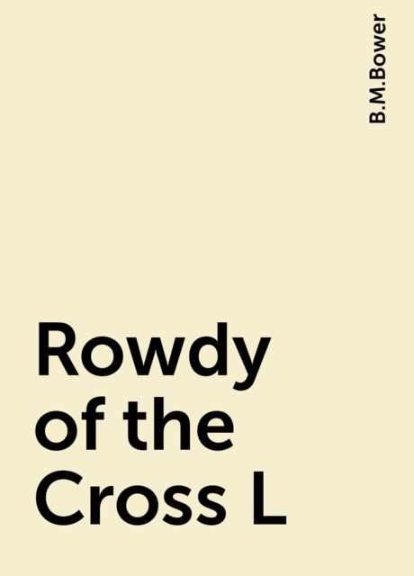 Rowdy of the Cross L, B.M.Bower