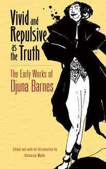 Vivid and Repulsive as the Truth, Djuna Barnes