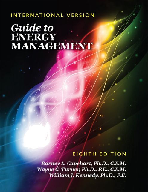 Guide to Energy Management: Eighth Edition, International Version, William Kennedy, Ph.D., Wayne Turner, Barney L.Capehart, C.E.M., P.E.