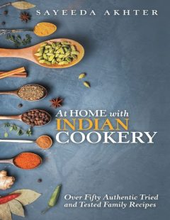 At Home With Indian Cookery: Over Fifty Authentic Tried and Tested Family Recipes, Sayeeda Akhter