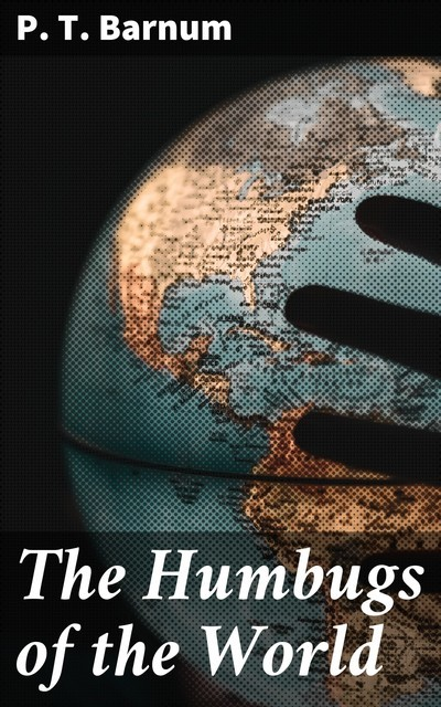 The Humbugs of the World, P. T. Barnum