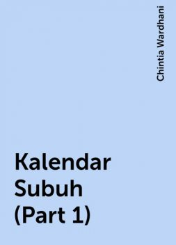 Kalendar Subuh (Part 1), Chintia Wardhani