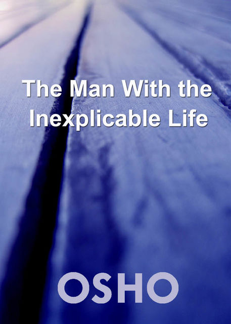 The Man with the Inexplicable Life, Osho