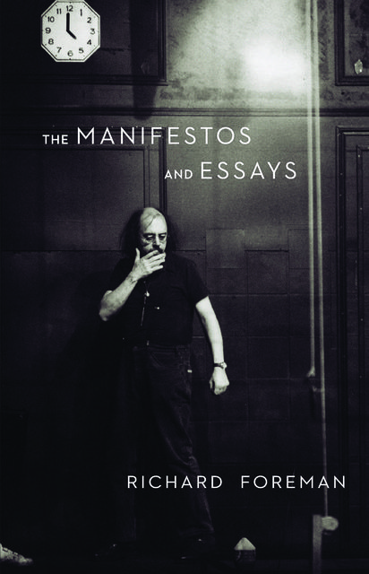 The Manifestos and Essays, Richard Foreman