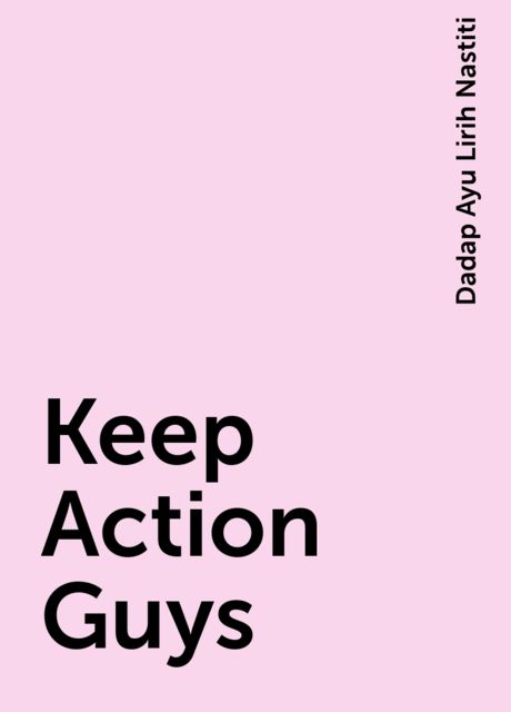 Keep Action Guys, Dadap Ayu Lirih Nastiti