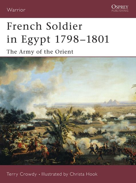 French Soldier in Egypt 1798?1801, Terry Crowdy