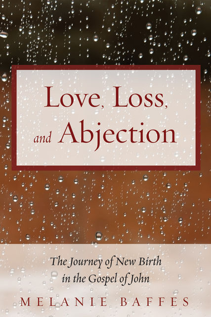 Love, Loss, and Abjection, Melanie Baffes