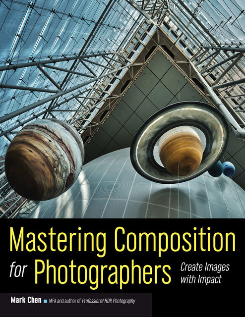 Mastering Composition for Photographers, Mark Chen