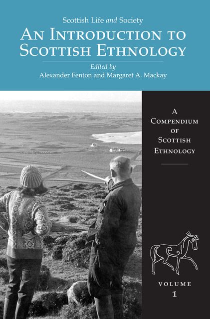 An Introduction to Scottish Ethnology, Edited by Alexander Fenton, Margaret A.Mackay