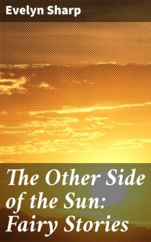 The Other Side of the Sun: Fairy Stories, Evelyn Sharp