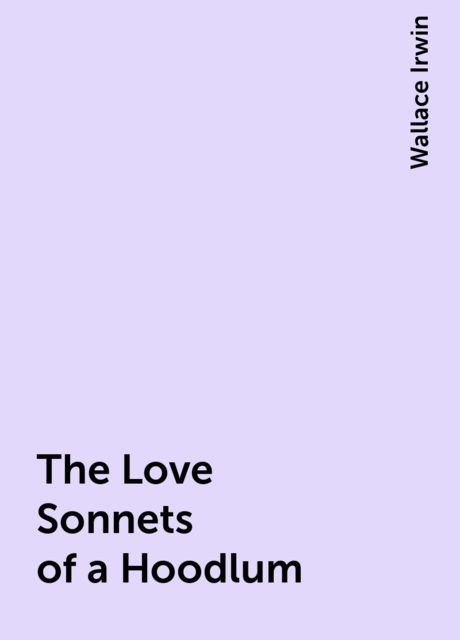 The Love Sonnets of a Hoodlum, Wallace Irwin