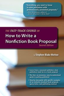 The Fast-Track Course on How to Write a Nonfiction Book Proposal, 2nd Edition, Stephen Blake Mettee