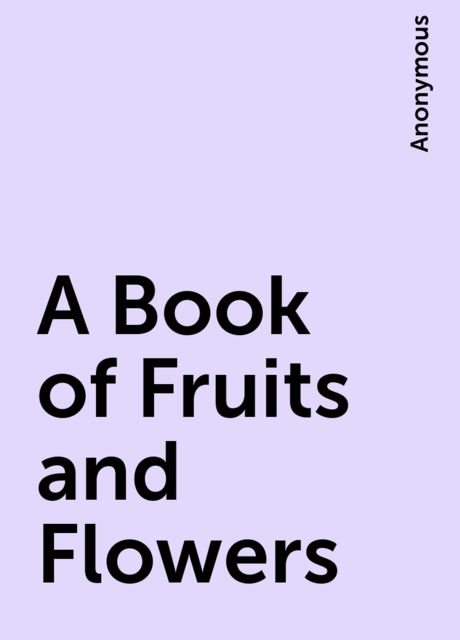 A Book of Fruits and Flowers,