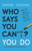 Who Says You Can't? You Do: The life-changing self help book that's empowering people around the world to live an extraordinary life, Daniel Chidiac
