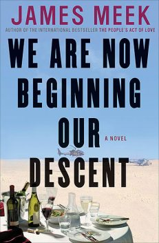 We Are Now Beginning Our Descent, James Meek