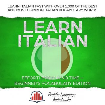 Learn Italian Effortlessly in No Time – Beginner's Vocabulary Edition, Prolific Language Audiobooks