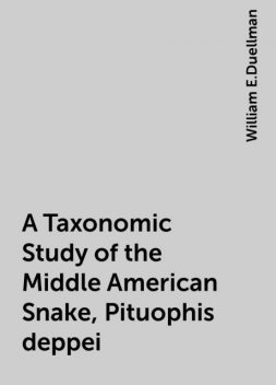 A Taxonomic Study of the Middle American Snake, Pituophis deppei, William E.Duellman