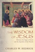 The Wisdom of Jesus, Charles W. Hedrick